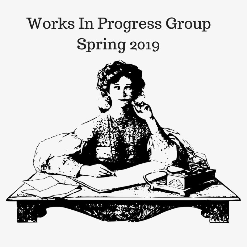 Works In Progress Group Spring 2019