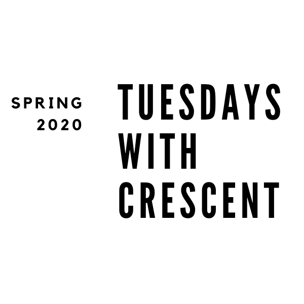 Tuesdays with Crescent Spring 2020